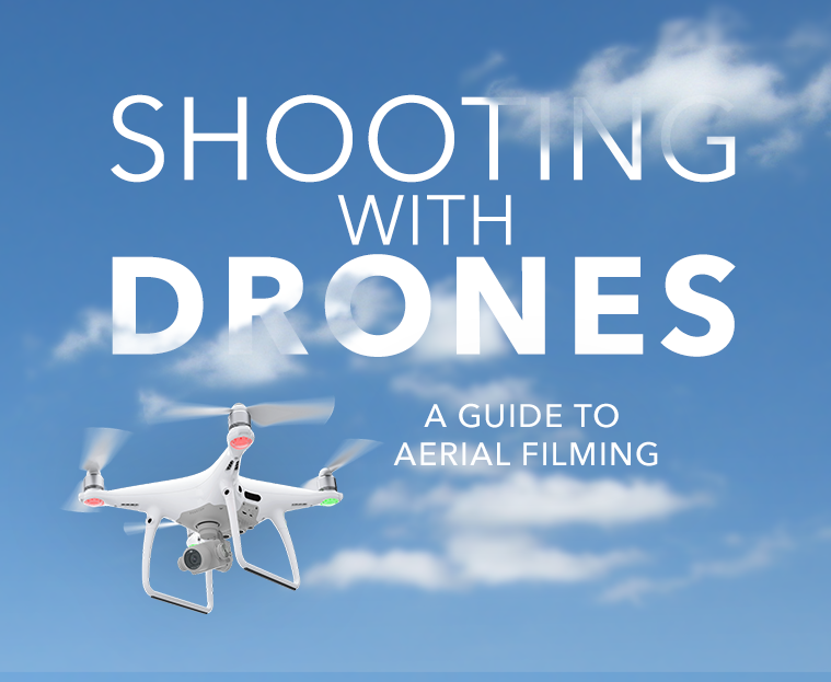 Shooting With Drones: a Guide to Aerial Filming