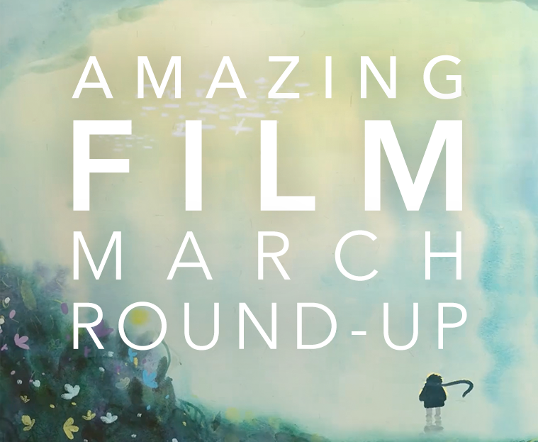 #AmazingFilm March Round-Up