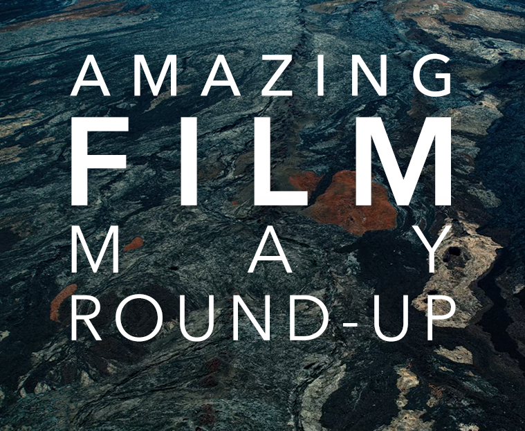 #AmazingFilm May Round-Up