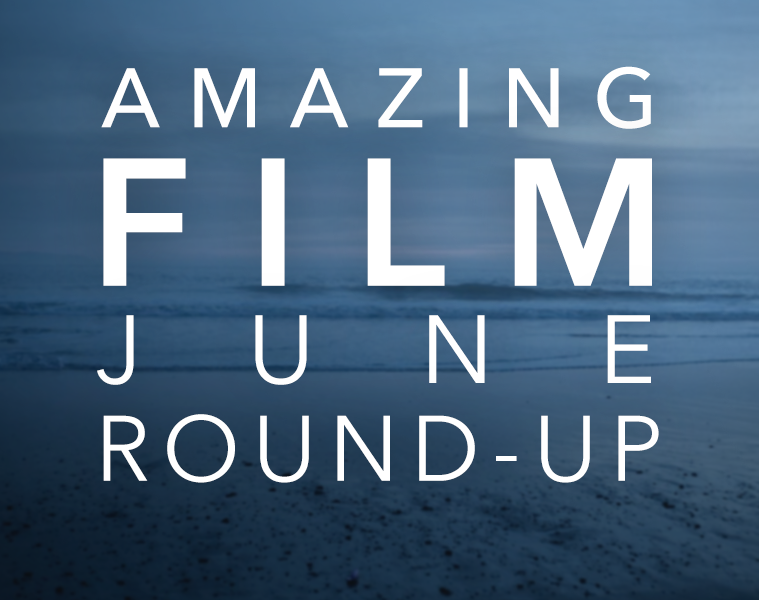 #AmazingFilm June Round-Up
