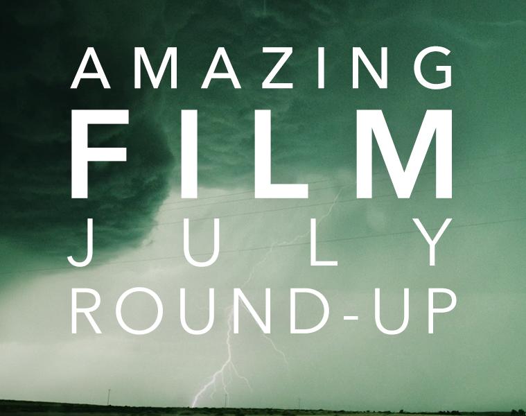 #AmazingFilm July Round-Up