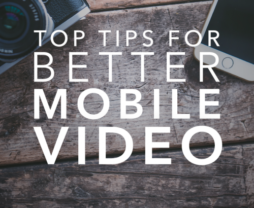top tips for better mobile video
