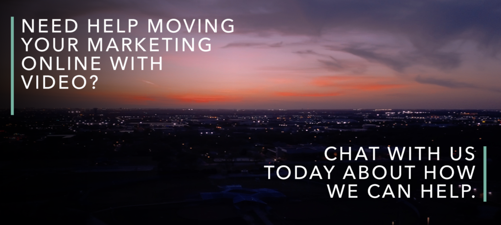 need help moving your marketing online with video?