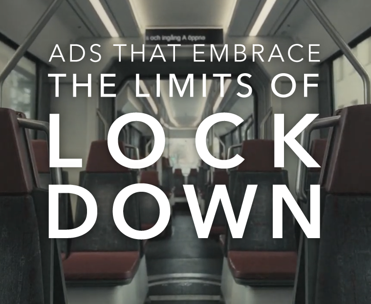 Ads that embrace the limits of lockdown