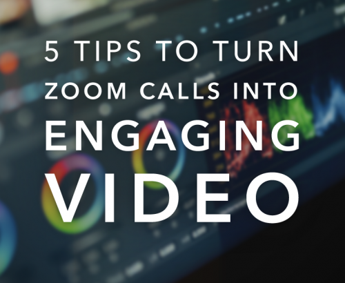 5 TIPS TO TURN ZOOM CALLS INTO ENGAGING VIDEO