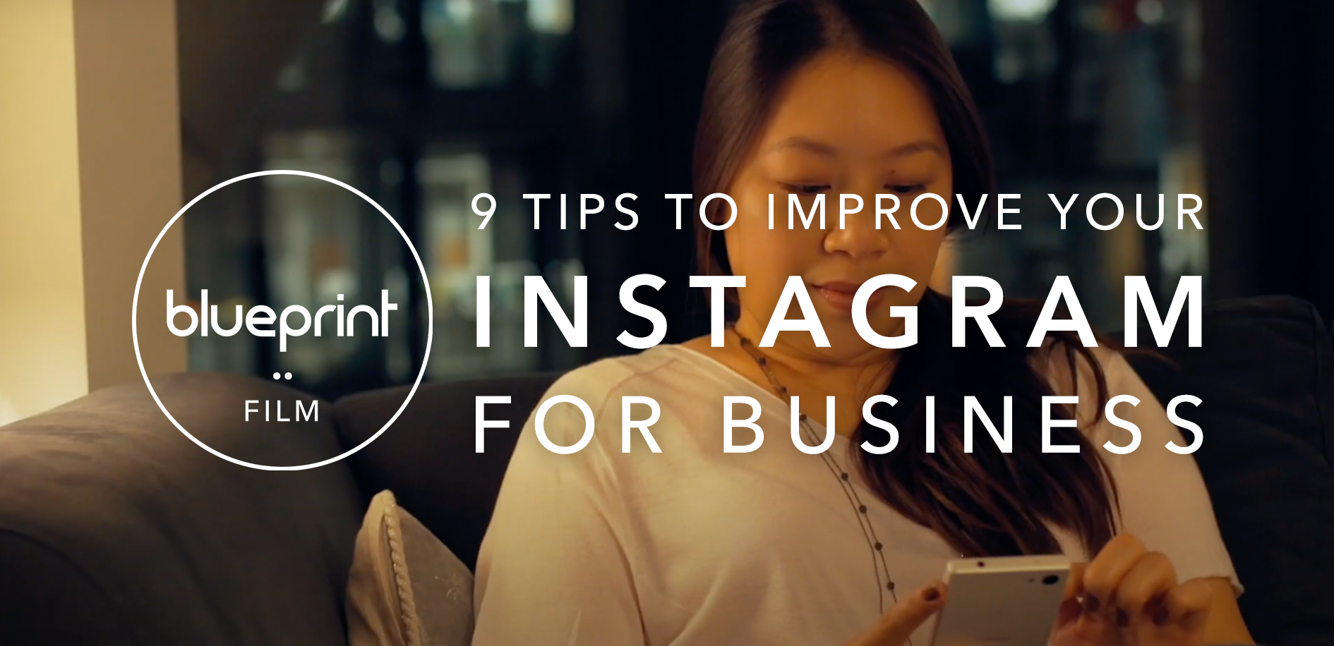 Image of person using smartphone with header text reading 9 Tips to Improve Your Instagram For Business