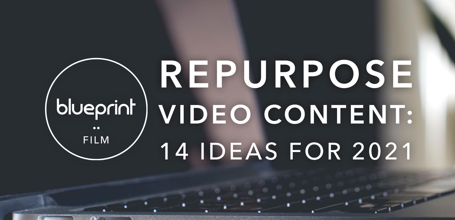 repurpose video content: 14 ideas for 2021