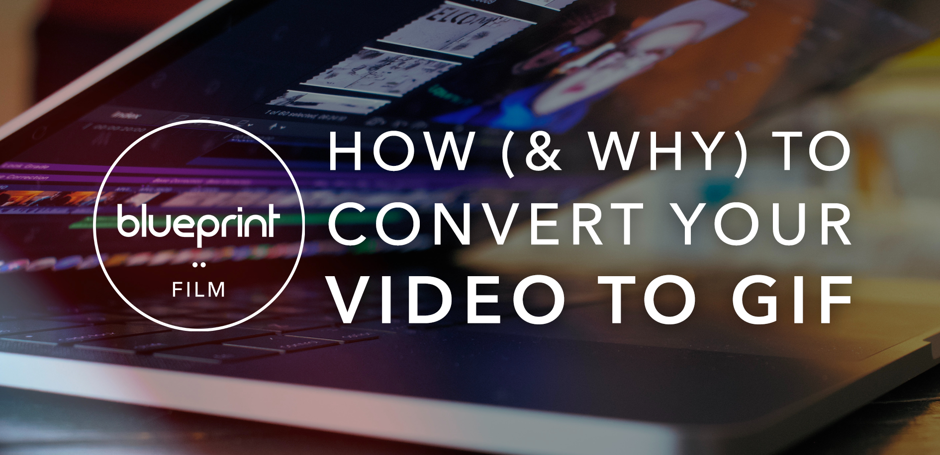 how and why to convert your video to gif