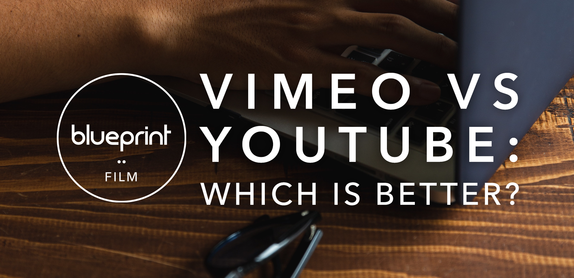 Vimeo VS YouTube: Which Is Better? by Blueprint Film