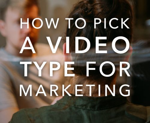 how to pick a video type for marketing
